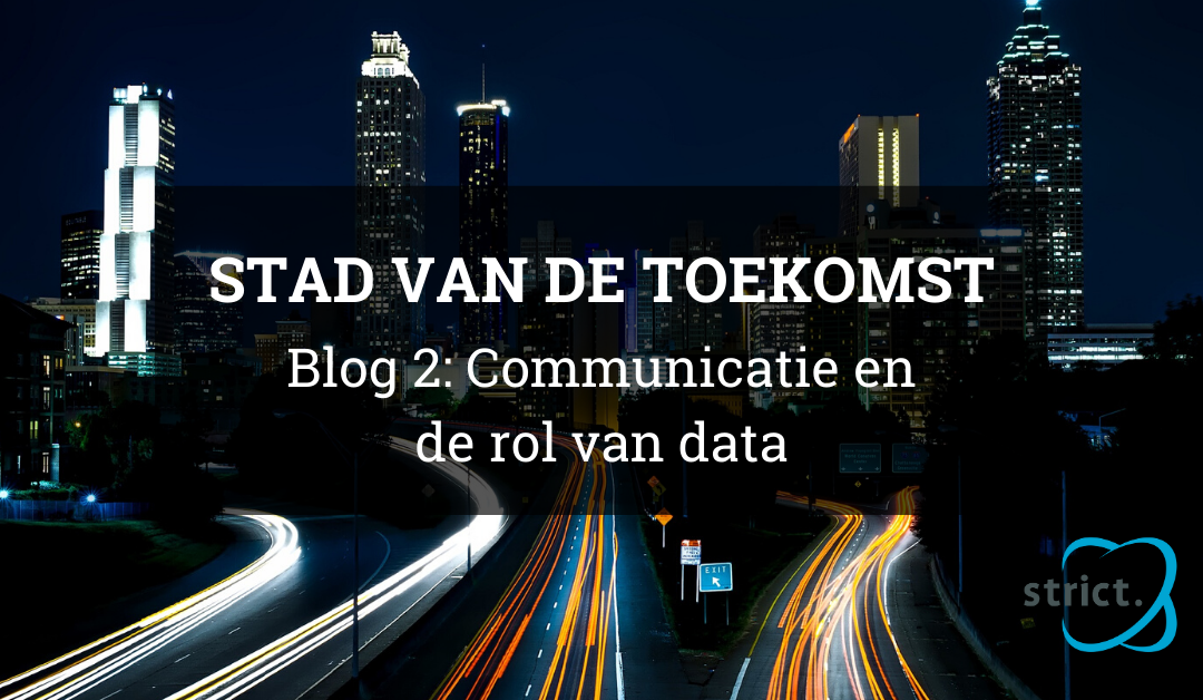 Smart City en communicatie – de rol van data | Stad van de Toekomst blogreeks